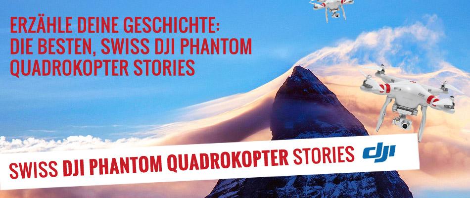 Wir suchen: Swiss DJI Phantom Stories